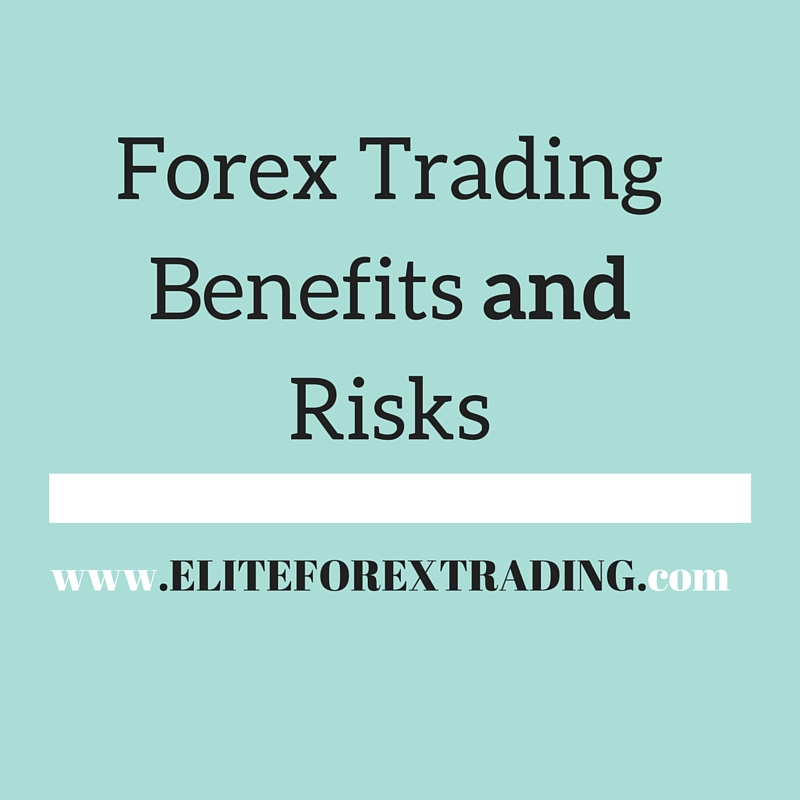 Forex Trading Benefits and Risks