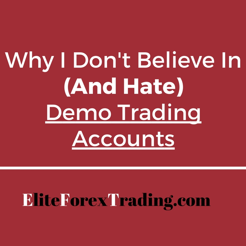 Why I Don't Believe In (AND HATE) Demo Trading Accounts - EliteForex