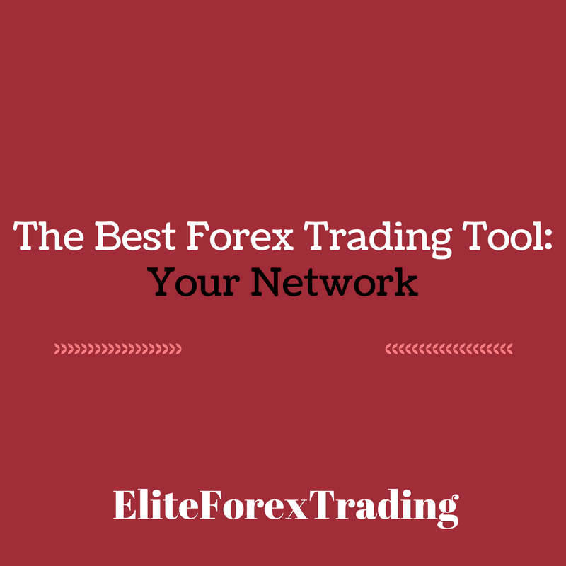 The Best Forex Trading Tool: Your Network